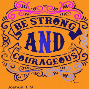 Be Strong and Courageous by dePace-