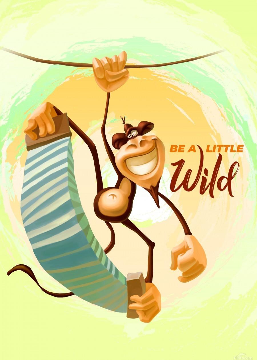 Be a little wild Monkey  Print