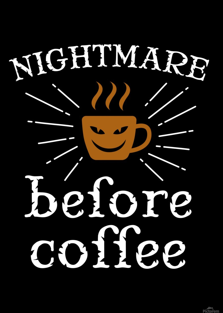 Nightmare Before Coffee  Print