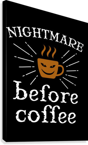 Nightmare Before Coffee Canvas print