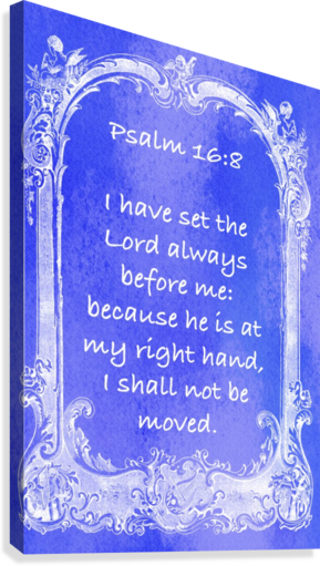 PSALM 16 8 7BL SCRIPTURE ON THE WALLS  Canvas Print