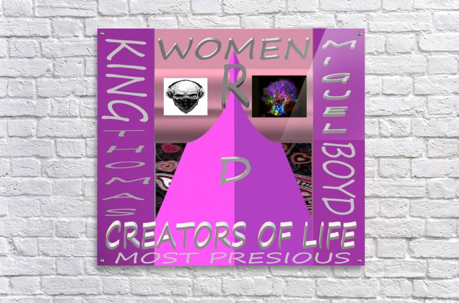 WOMEN R D CREATORS OF LIFE   KING THOMAS MIGUEL BOYD  Acrylic Print