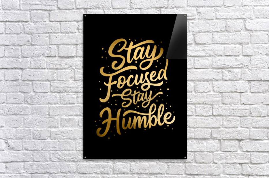 Stay Focused Stay Humble  Acrylic Print