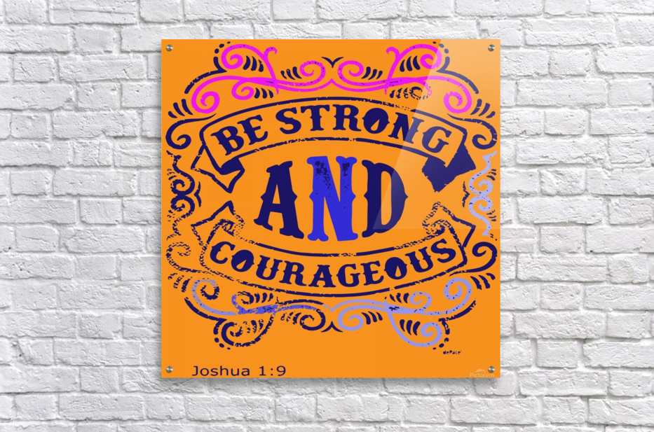Be Strong and Courageous  Acrylic Print