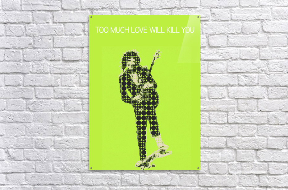 Too much love will kill you   Brian May  Acrylic Print