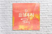 Be HAPPY Today  Acrylic Print