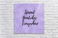 Spread Good Vibes Everywhere   Acrylic Print