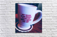 The cup that says it all   Acrylic Print