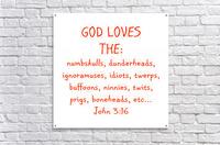 GOD Loves the  Acrylic Print