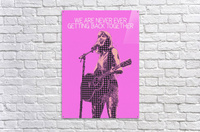 We Are Never Ever Getting Back Together   Taylor Swift  Acrylic Print