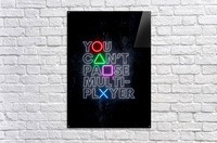 YOU CANT PAUSE MULTI-PLAYER  Acrylic Print