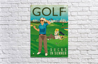 Golf sucks in summer  Acrylic Print