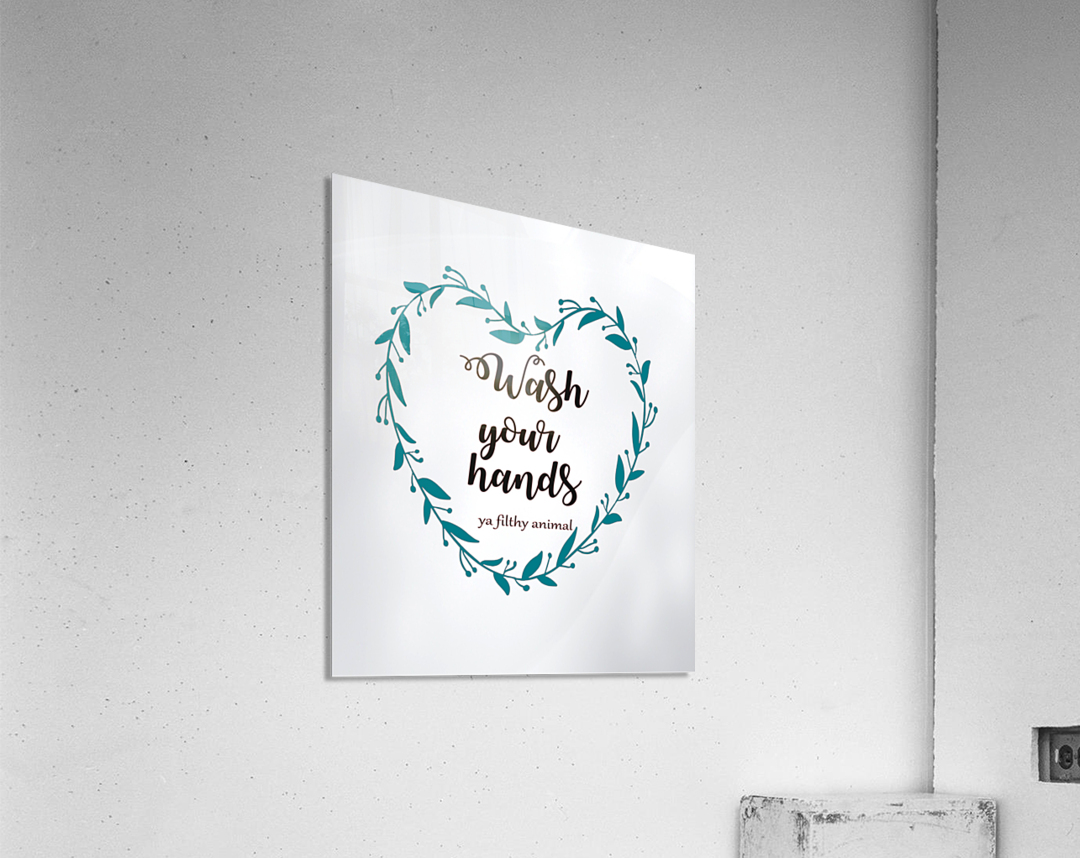 Wash your hands ya filthy animal white lg  Acrylic Print