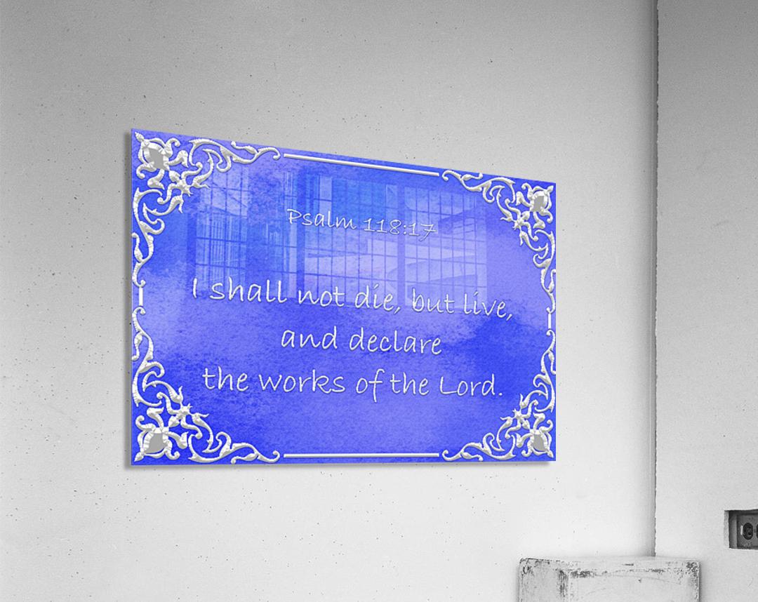 Psalm 118 17 1BL  Acrylic Print