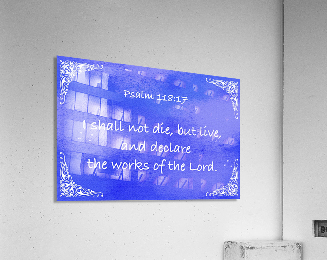Psalm 118 17 5BL  Acrylic Print