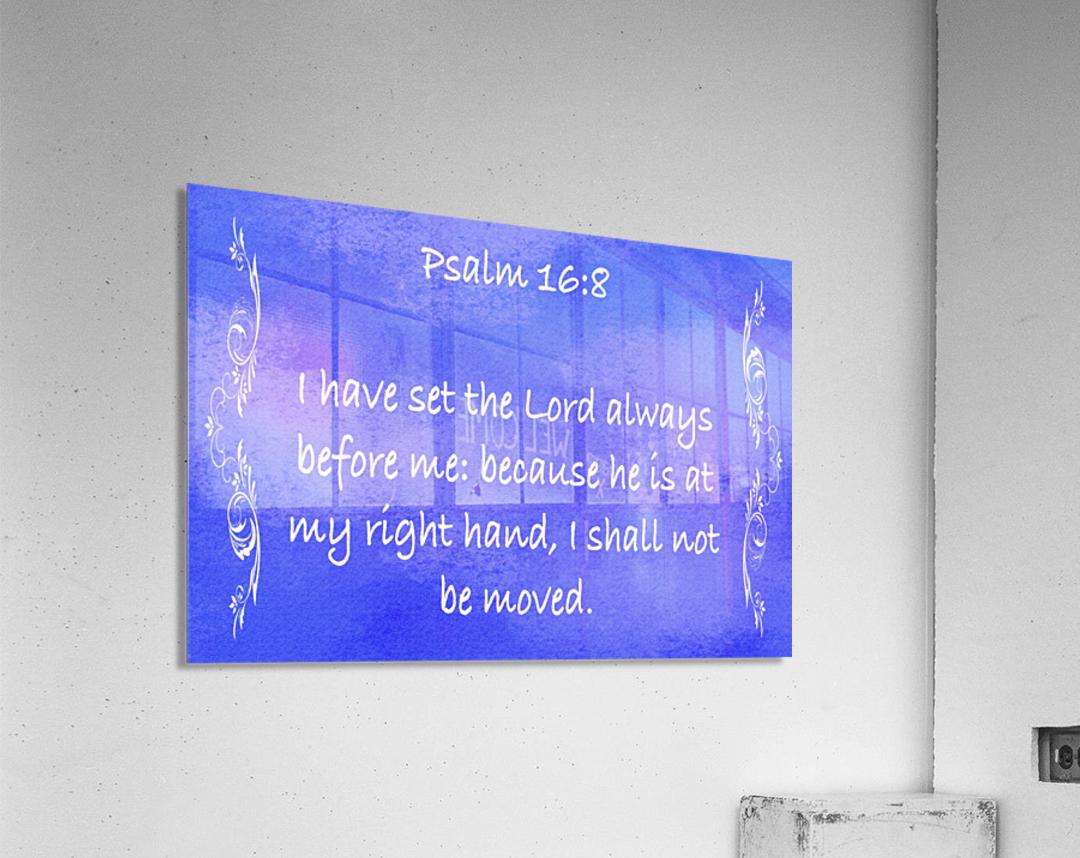 Psalm 16 8 4BL  Acrylic Print