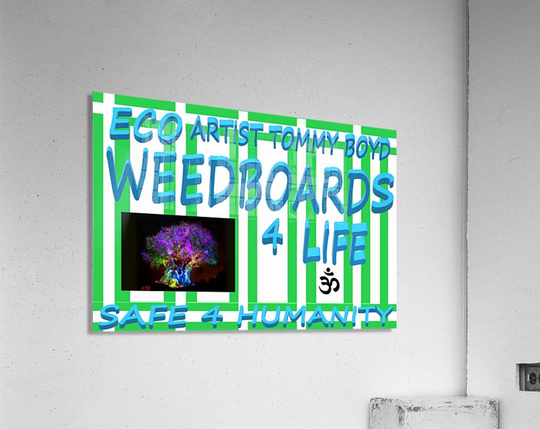 ECO WEEDBOARDS 4 LIFE   ECO ARTIST TOMMY BOYD  Acrylic Print