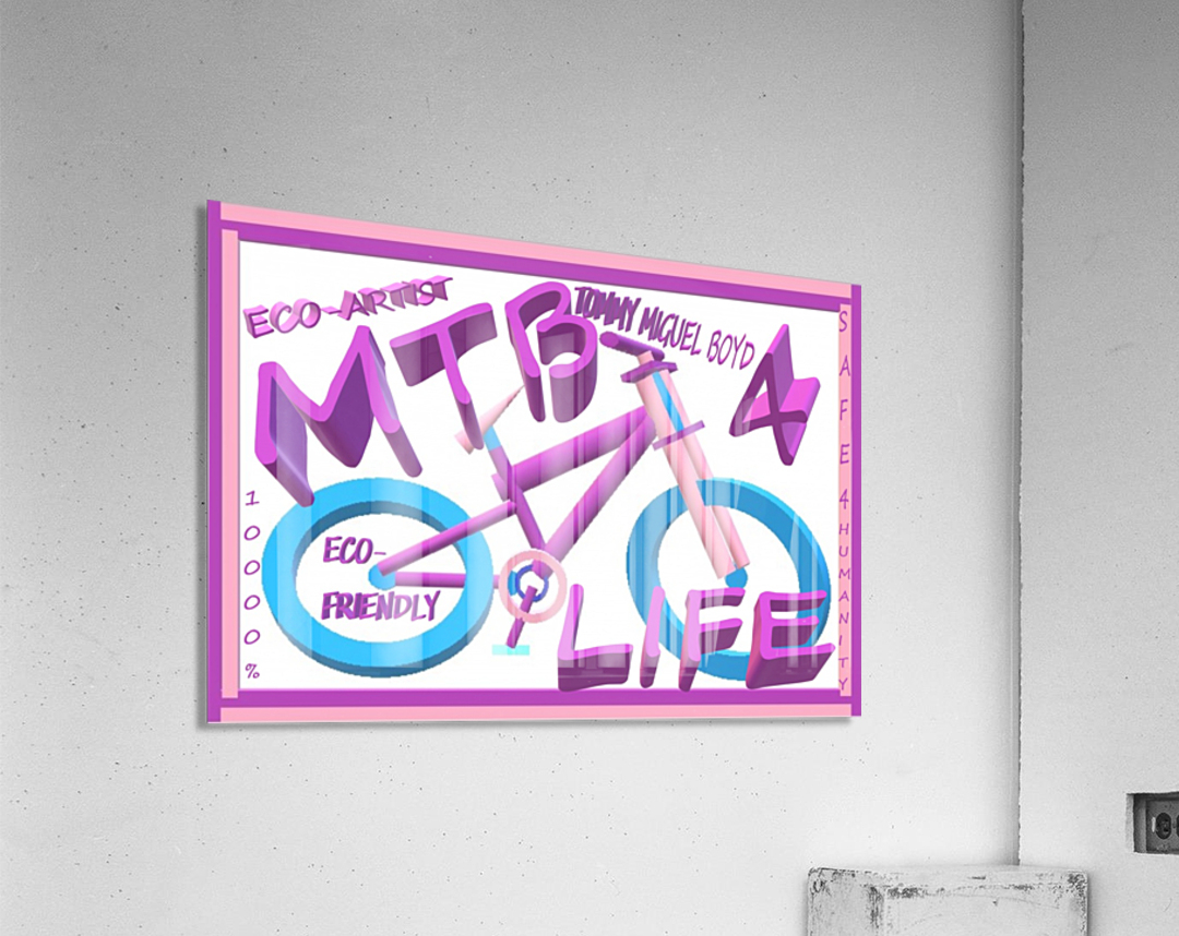 MTB 4 LIFE   ECO ARTIST TOMMY BOYD  Acrylic Print