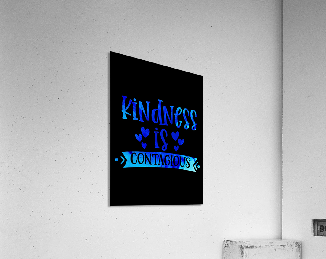 Kindness is Contagious  Acrylic Print