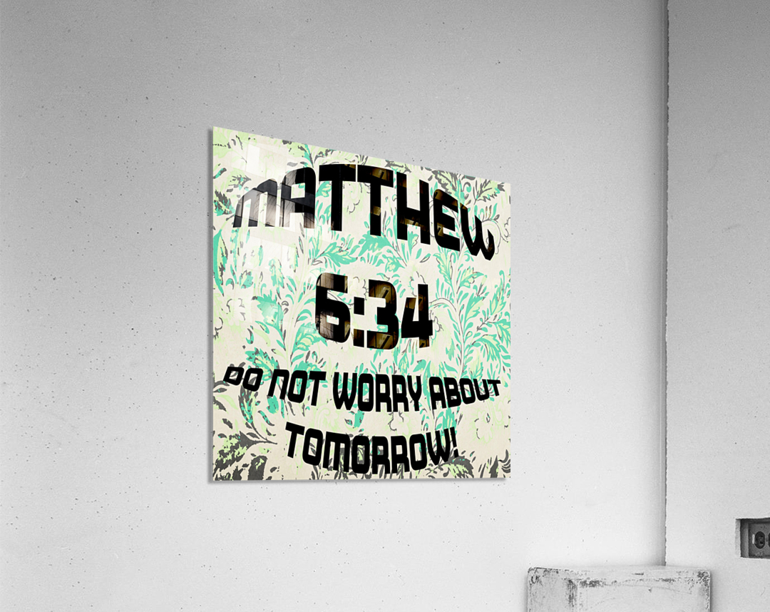 DO NOT WORRY ABOUT TOMORROW  Acrylic Print