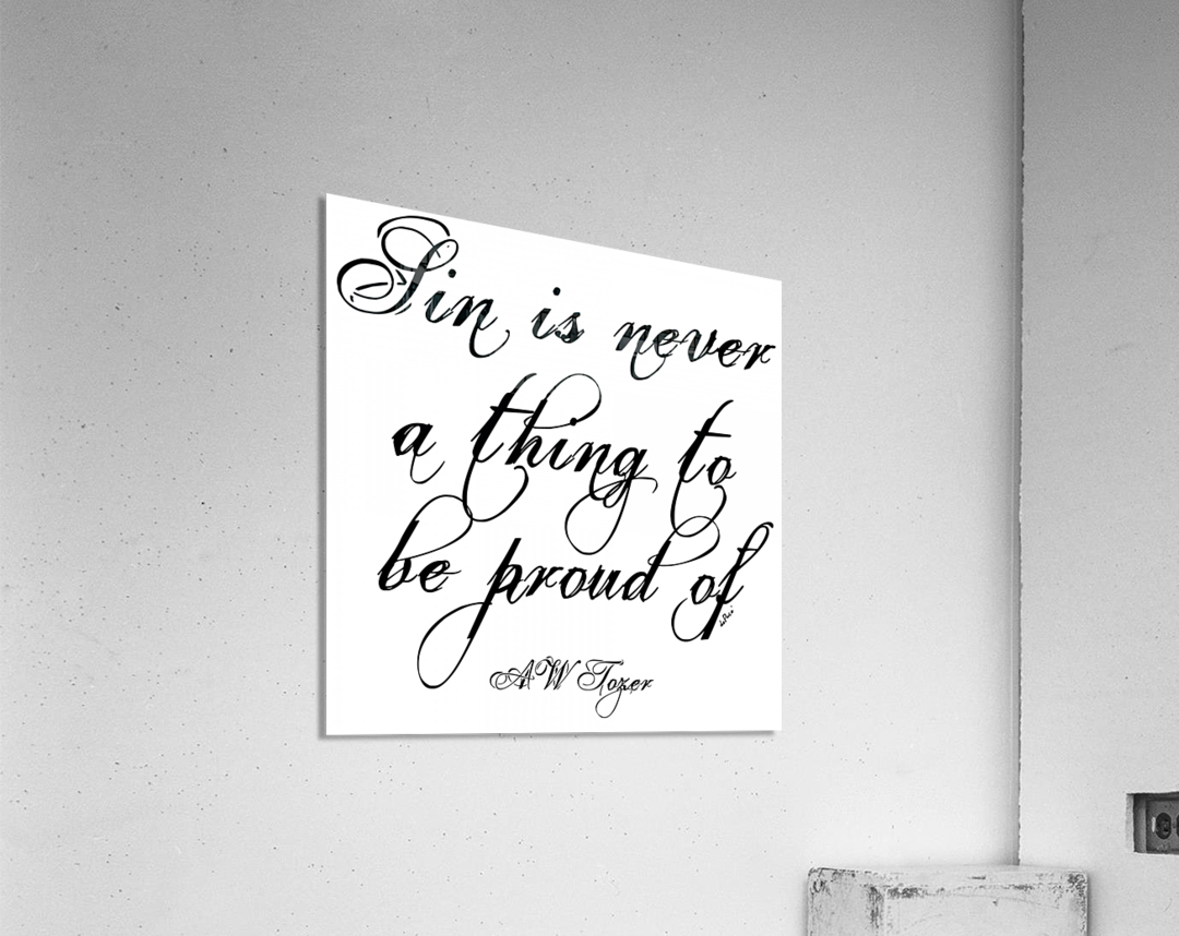 Sin is never a thing to be proud of  Acrylic Print