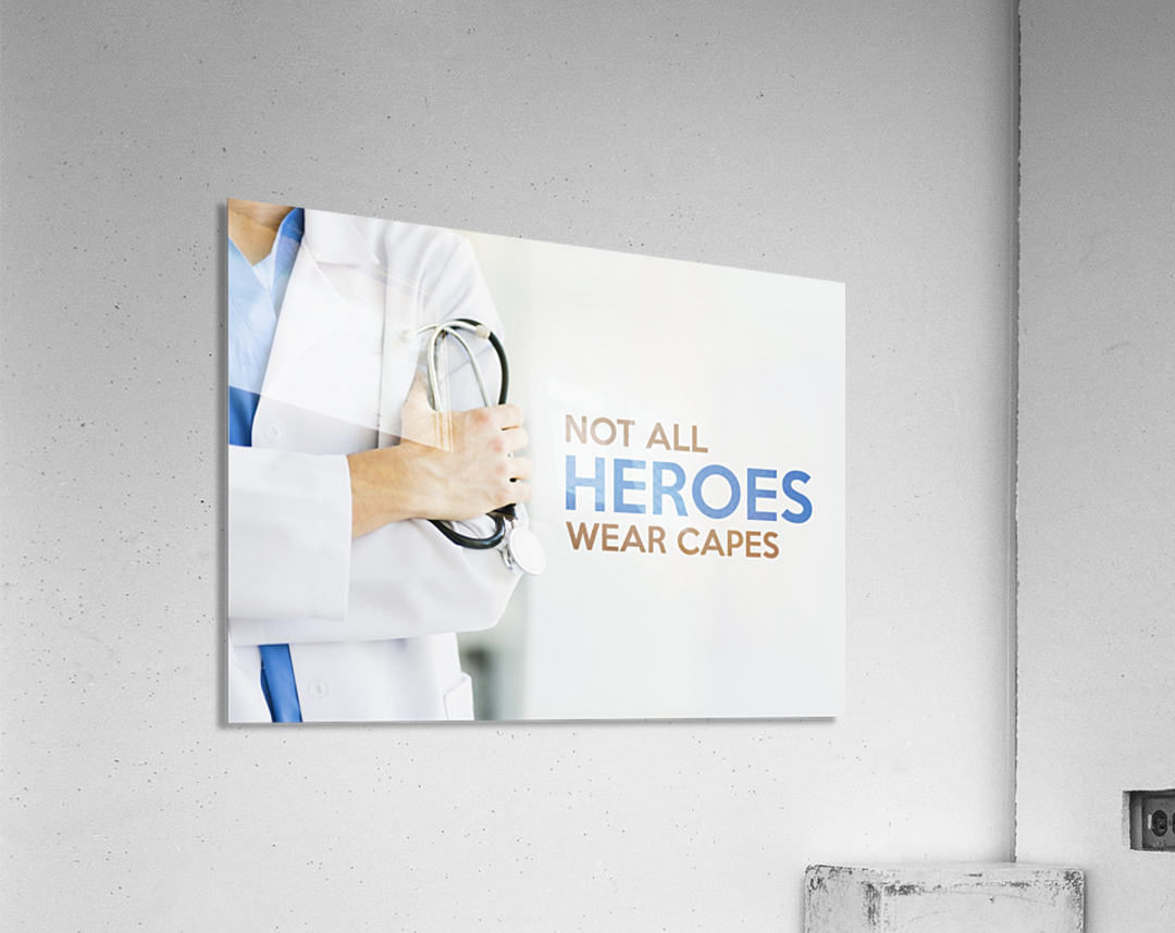 Not All Heroes Wear Capes  Acrylic Print