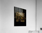Coffee is my Best Friend  Acrylic Print