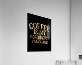 Coffee is my Love Language  Acrylic Print