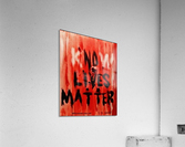 KnoW  lives matter  Acrylic Print