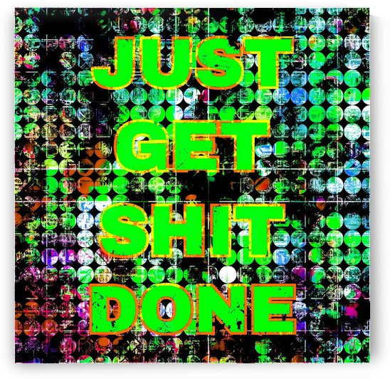just get it done quote with circle pattern painting abstract background in green blue pink by TimmyLA