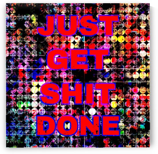 just get it done quote with circle pattern painting abstract background in red pink blue yellow by TimmyLA