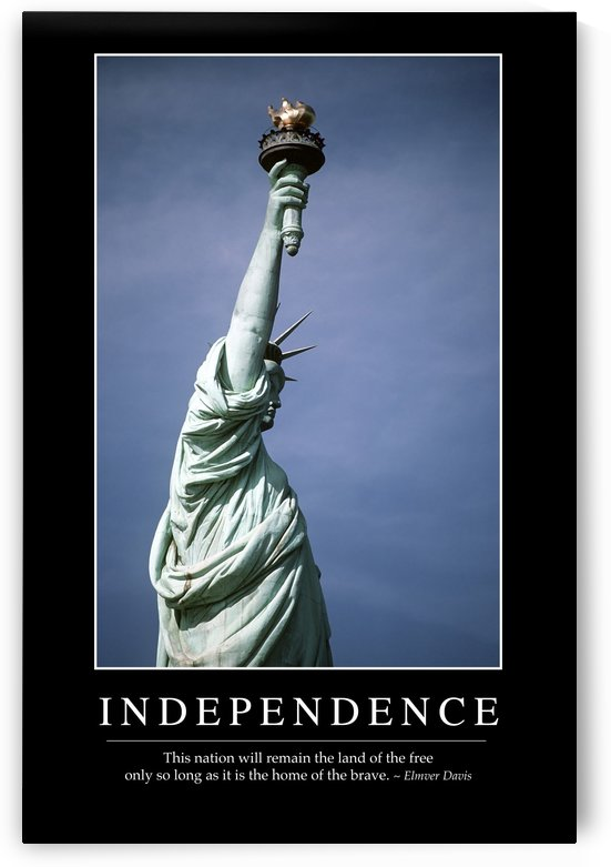 Independence: Inspirational Quote and Motivational Poster by StocktrekImages