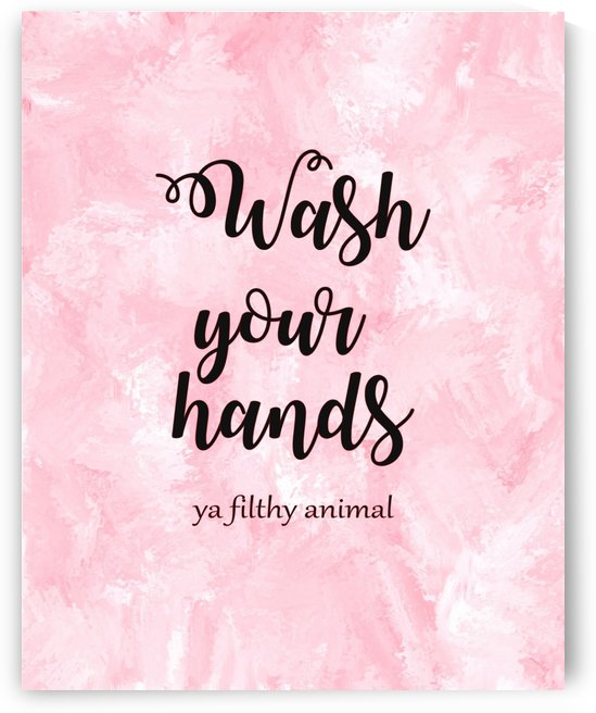 Wash your hands ya filthy animal pink lg by COLOURS N CREATIONS