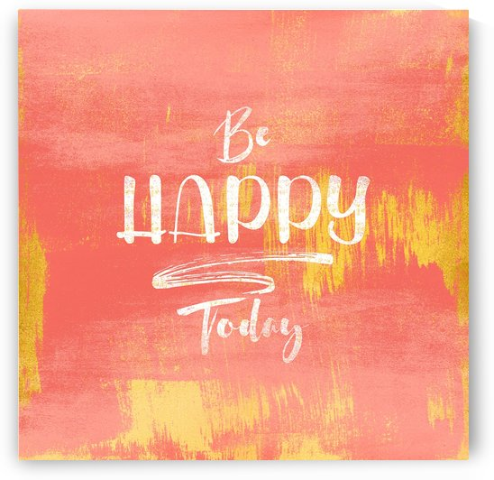 Be HAPPY Today by Art Design Works