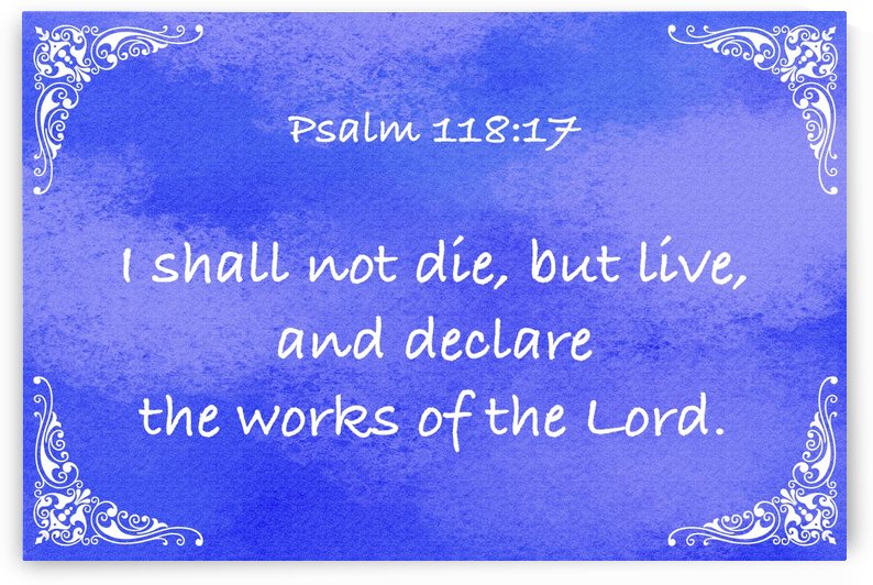 Psalm 118 17 5BL by Scripture on the Walls