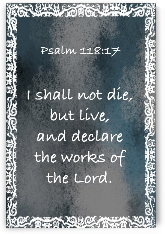 Psalm 118 17 10CH by Scripture on the Walls