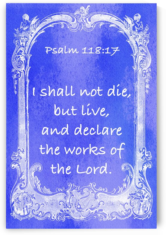 Psalm 118 17 7BL by Scripture on the Walls