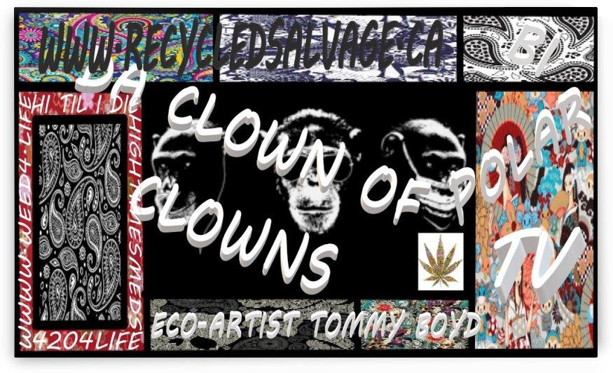eco-artisttommyboydweedartartart4lifeweeddispensarymarijaunacannabis420weed4liferecycledsalvage.ca  mental illness disorder mental illness bi polar weed-art cannabis art artist 4 mental illness da clown of clowns rolling pappers3DCANNABISARTONEOFAKINDcann by KING THOMAS MIGUEL BOYD