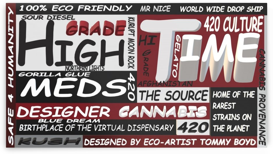 HIGHTIMEMEDS.LIFE BY ECO ARTIST TOMMY BOYD   LG by KING THOMAS MIGUEL BOYD