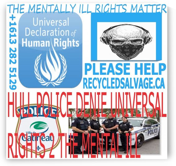 HULL QUEBEC & OTTAWA POLICE DEPARTMENTS DENIE UNIVERSAL HUMAN RIGHTS TO MENTALLY ILL ECO-ARTIST TOMMY BOYD by KING THOMAS MIGUEL BOYD