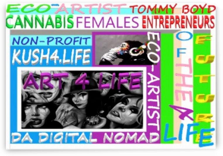 CANNABIS FEMALE ENTREPRENEURS OF THE FUTURE.LIFE ECO ARTIST TOMMY BOYD by KING THOMAS MIGUEL BOYD