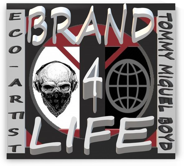 BRAND 4 LIFE   ECO ARTIST TOMMY MIGUEL BOYD by KING THOMAS MIGUEL BOYD