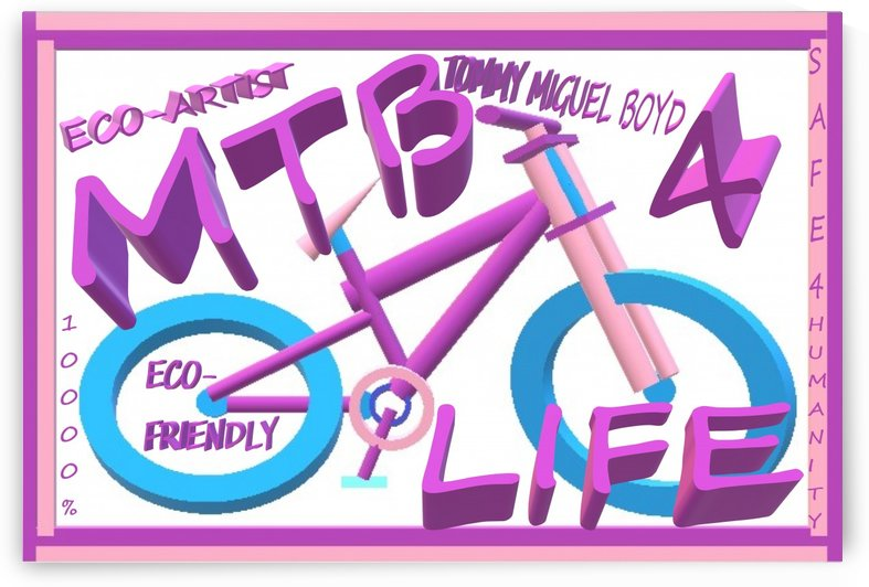 MTB 4 LIFE   ECO ARTIST TOMMY BOYD by KING THOMAS MIGUEL BOYD