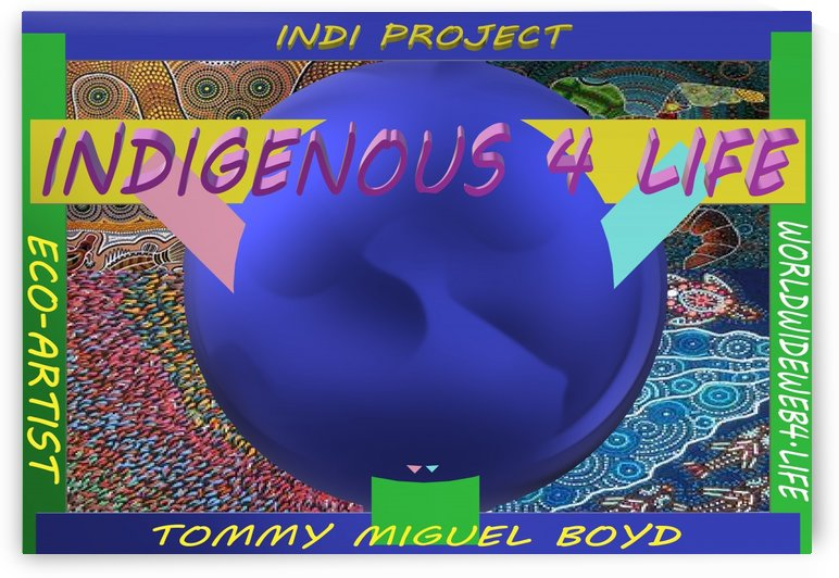 INDIGENOUS 4 LIFE by KING THOMAS MIGUEL BOYD