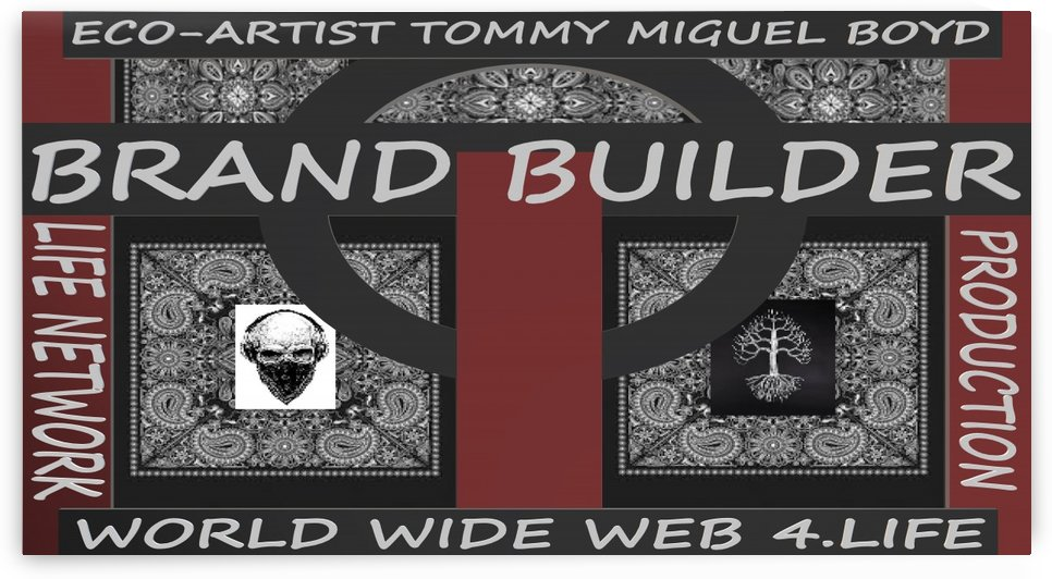 BRAND BUILDER   ECO ARTIST TOMMY MIGUEL BOYD by KING THOMAS MIGUEL BOYD
