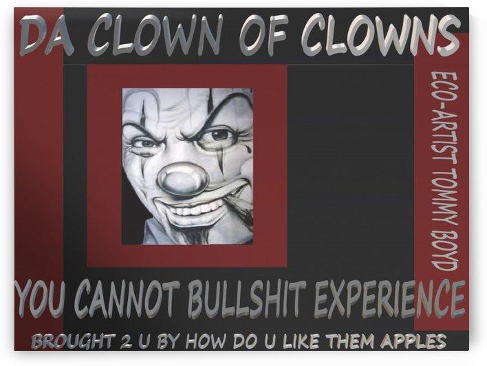 YOU CANNOT BULLSHIT EXPERIENCE DA CLOWN OF CLOWNS by KING THOMAS MIGUEL BOYD