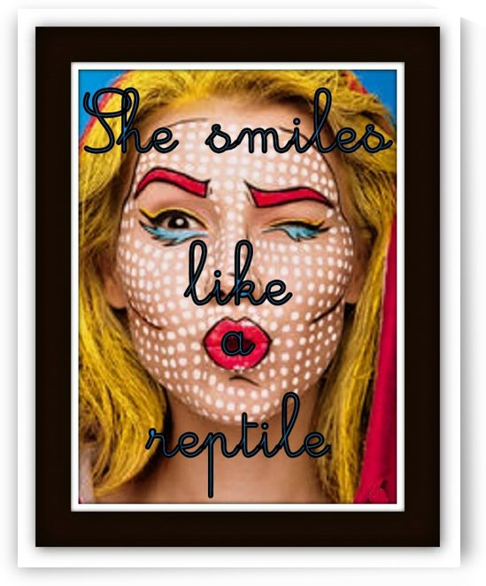 she smiles like a reptile by Marty Legriffon dit Marty