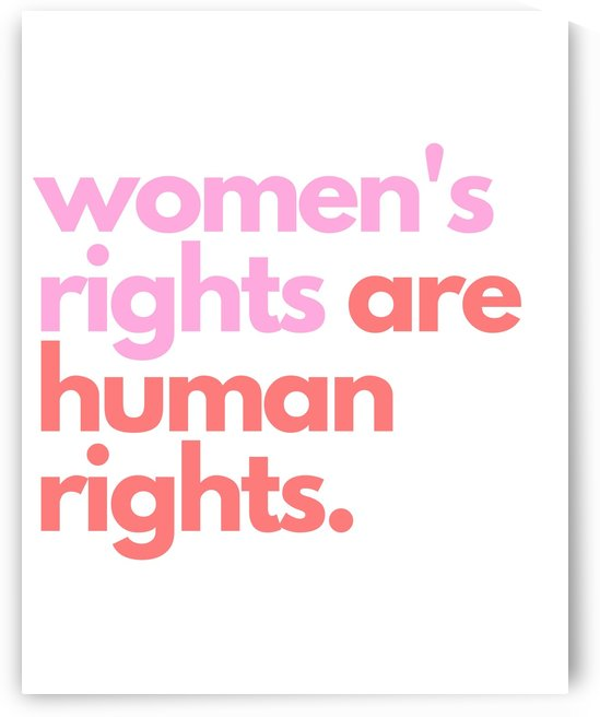 Womens Rights Are Human Rights by Annie Caropresi