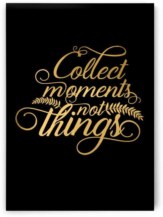 Collect Moments Not Things by Artistic Paradigms