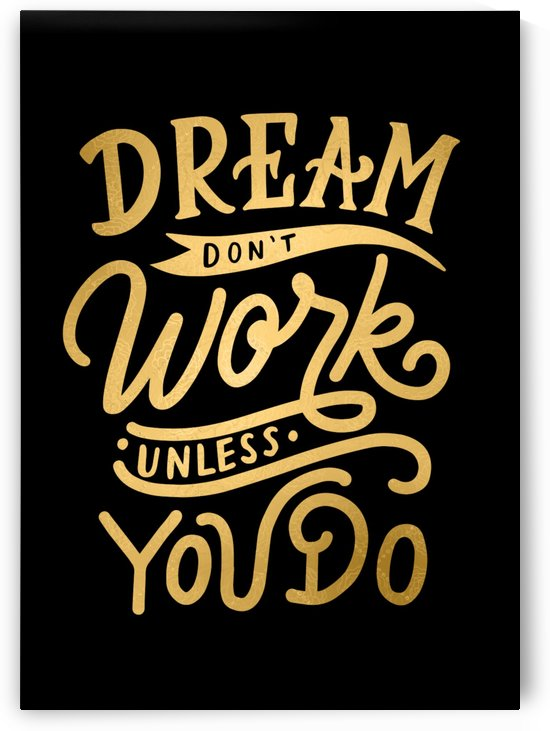 Dream dont Work unless you Do by Artistic Paradigms